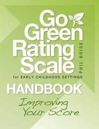 Go Green Rating Scale for Early Childhood Settings Handbook by Phil Boise