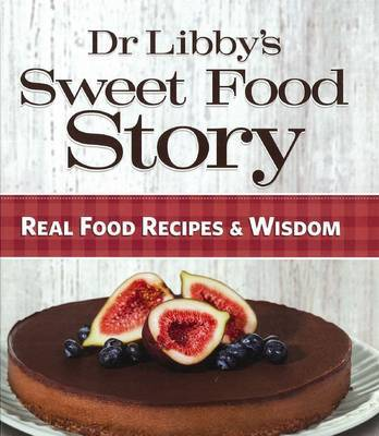 Dr Libby's Sweet Food Story by Libby Weaver image