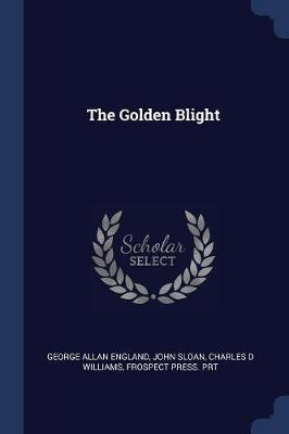 The Golden Blight by George Allan England