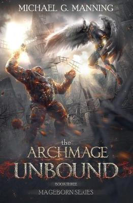 The Archmage Unbound by Michael G Manning