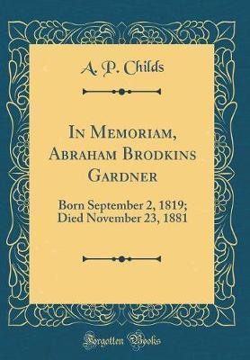 In Memoriam, Abraham Brodkins Gardner by A P Childs