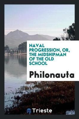 Naval Progression, Or, the Midshipman of the Old School by . Philonauta image