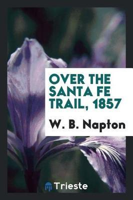 Over the Santa Fe Trail, 1857 by W. B. Napton