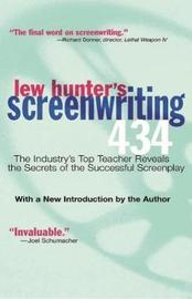 Lew Hunter's Screenwriting 434 by Lew Hunter