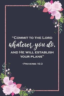 Commit to the Lord Whatever You Do and He Will Establish Your Plans
