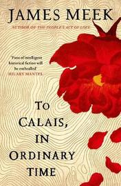 To Calais, In Ordinary Time by James Meek