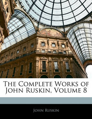 The Complete Works of John Ruskin, Volume 8 by John Ruskin image