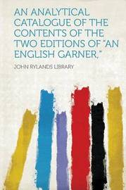 """An Analytical Catalogue of the Contents of the Two Editions of """"An English Garner,"""" by John Rylands Library"""