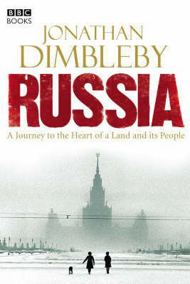 Russia: A Journey to the Heart of a Land and Its People by Jonathan Dimbleby