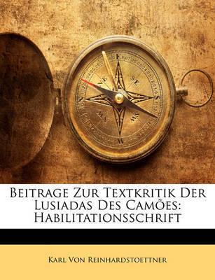 Beitrage Zur Textkritik Der Lusiadas Des Cames: Habilitationsschrift by Karl von Reinhardstoettner