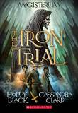 The Iron Trial (Magisterium, Book 1) by Holly Black