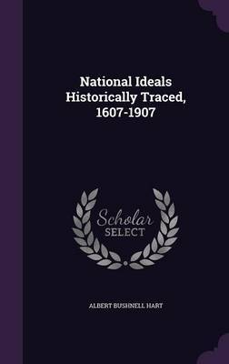 National Ideals Historically Traced, 1607-1907 by Albert Bushnell Hart