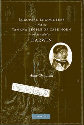 European Encounters with the Yamana People of Cape Horn, before and after Darwin by Anne Chapman