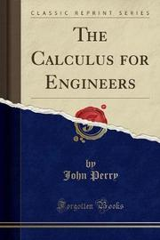 The Calculus for Engineers (Classic Reprint) by John Perry image