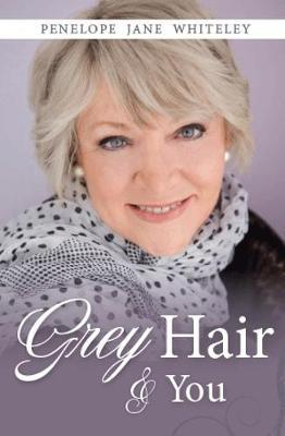 Grey Hair and You by Penelope Whiteley