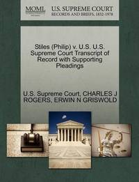 Stiles (Philip) V. U.S. U.S. Supreme Court Transcript of Record with Supporting Pleadings by Charles J Rogers