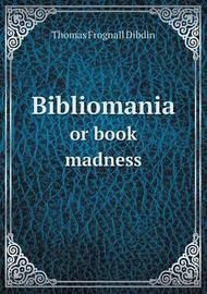 Bibliomania or Book Madness by Thomas Frognall Dibdin