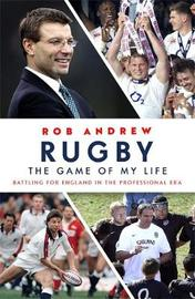 Rugby: The Game of My Life by Rob Andrew