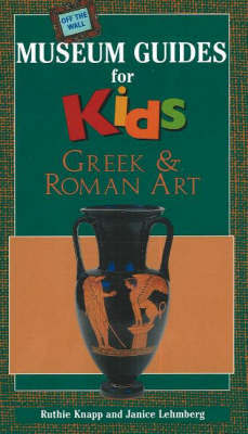 Off the Wall Museum Guides for Kids - Greek and Roman Art by R. Knapp