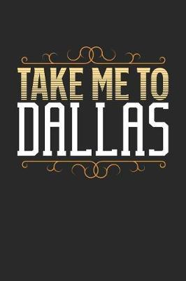 Take Me To Dallas by Maximus Designs