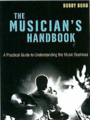 The Musician's Handbook: A Practical Guide to Understanding the Music Business by Bobby Borg image
