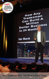 How Any Tradesman Can Build A Million Dollar Business In 24 Months by Ian Marsh