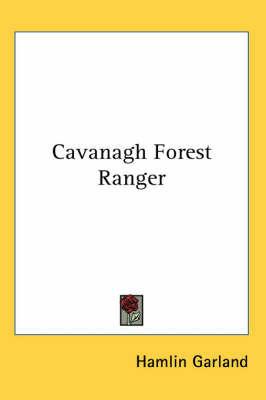 Cavanagh Forest Ranger by Hamlin Garland
