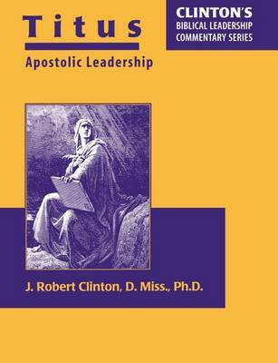 Titus--Apostolic Leadership by Dr J. Robert Clinton