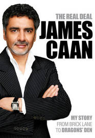 "The Real Deal: My Story from Brick Lane to ""Dragons' Den"" by James Caan"
