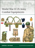World War II US Army Combat Equipments by Gordon L. Rottman