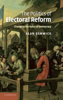 The Politics of Electoral Reform by Alan Renwick image