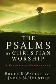 The Psalms as Christian Worship by Bruce K. Waltke image