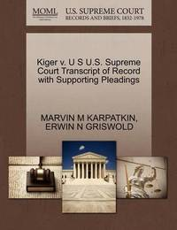 Kiger V. U S U.S. Supreme Court Transcript of Record with Supporting Pleadings by Marvin M Karpatkin
