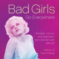Bad Girls Go Everywhere by Kathryn Petras