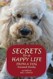 Secrets to a Happy Life from a Dog Named Reilly by Bill Curley image