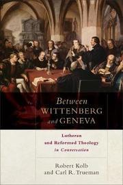 Between Wittenberg and Geneva by Robert Kolb