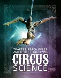 Circus Science: Trapeze, Perch Poles, and Other High-Flying Circus Science by Marcia Amidon L'Usted