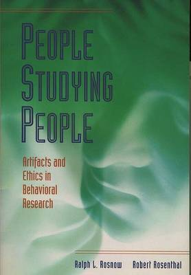 People Studying People - Artifacts and Ethics in Behavioral Research by Ralph L Rosnow