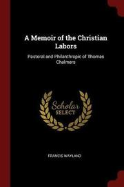A Memoir of the Christian Labors by Francis Wayland image