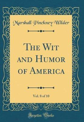 The Wit and Humor of America, Vol. 8 of 10 (Classic Reprint) by Marshall Pinckney Wilder