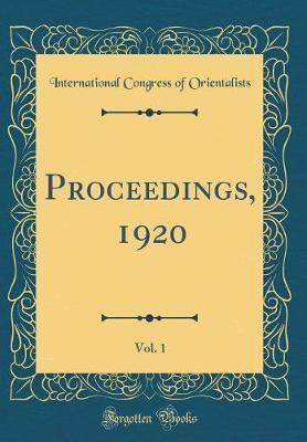 Proceedings, 1920, Vol. 1 (Classic Reprint) by International Congress of Orientalists