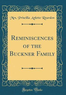 Reminiscences of the Buckner Family (Classic Reprint) by Mrs Priscilla Aylette Reardon