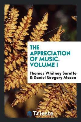 The Appreciation of Music. Volume I by Thomas Whitney Surette