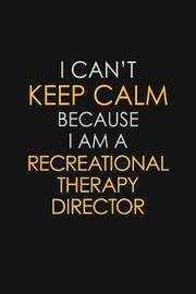 I Can't Keep Calm Because I Am A Recreational Therapy Director by Blue Stone Publishers image