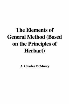The Elements of General Method (Based on the Principles of Herbart) by A. Charles McMurry image