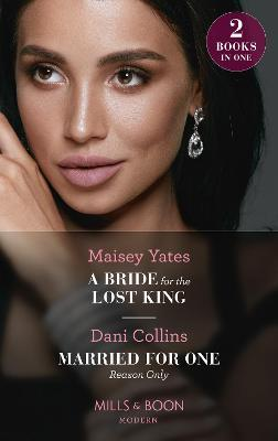 A Bride For The Lost King / Married For One Reason Only by Maisey Yates