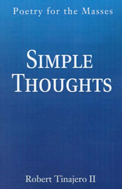 Simple Thoughts: Poetry for the Masses by Robert Tinajero II
