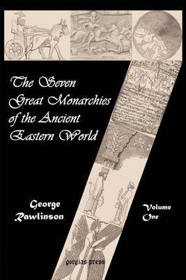 The Seven Great Monarchies of the Ancient Eastern World (vol. 1: Chaldea and Assyria): v. 1 by George Rawlinson