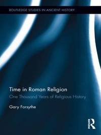 Time in Roman Religion by Gary Forsythe