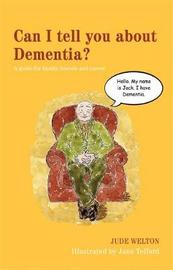 Can I tell you about Dementia? by Jude Welton